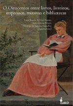 Livro O oitocentos entre livros, livreiros. Impressos, missivas e bibliotecas