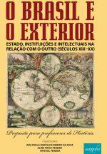 Livro O Brasil e o exterior. Estado, instituições e intelectuais na relação com o outro (séculox XIX e XX). Proposta para professores de História.