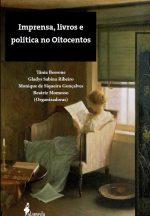 Livro Imprensa, livros e política no oitocentos.